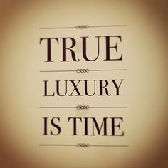 Luxury is time